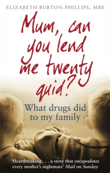 Mum, Can You Lend Me Twenty Quid? : What Drugs Did to My Family, Paperback Book