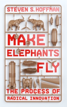 Make Elephants Fly : The Process of Radical Innovation, Paperback Book