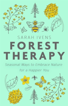 Forest Therapy : Seasonal Ways to Embrace Nature for a Happier You, Hardback Book