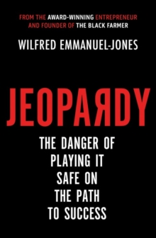 Jeopardy : The Danger of Playing It Safe on the Path to Success, Paperback / softback Book