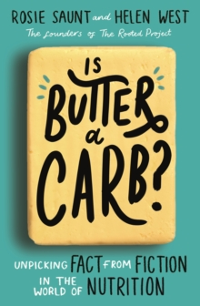 Is Butter a Carb? : Unpicking Fact from Fiction in the World of Nutrition, EPUB eBook