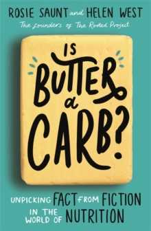 Is Butter a Carb? : Unpicking Fact from Fiction in the World of Nutrition, Paperback / softback Book