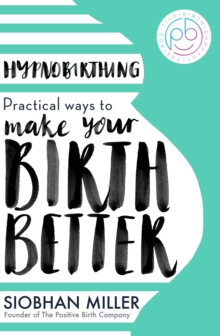 Hypnobirthing : Practical Ways to Make Your Birth Better, EPUB eBook