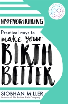 Hypnobirthing : Practical Ways to Make Your Birth Better, Paperback / softback Book