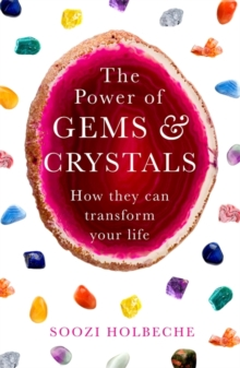 The Power Of Gems And Crystals : How They Can Transform Your Life, Paperback Book