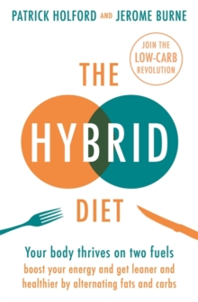 The Hybrid Diet : Your body thrives on two fuels - discover how to boost your energy and get leaner and healthier by alternating fats and carbs, Paperback / softback Book