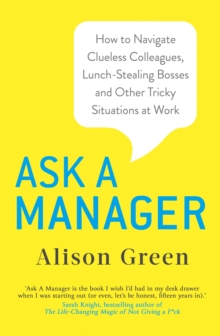 Ask a Manager : How to Navigate Clueless Colleagues, Lunch-Stealing Bosses and Other Tricky Situations at Work, EPUB eBook