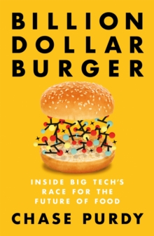 Billion Dollar Burger : Inside Big Tech's Race for the Future of Food, Paperback / softback Book