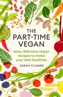 The Part-time Vegan : Easy, delicious vegan recipes to make your diet healthier, Paperback / softback Book