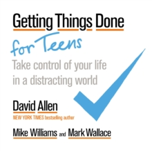 Getting Things Done for Teens : Take Control of Your Life in a Distracting World, EPUB eBook