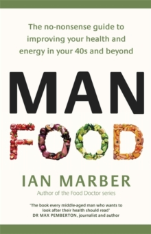 ManFood : The no-nonsense guide to improving your health and energy in your 40s and beyond, Paperback / softback Book