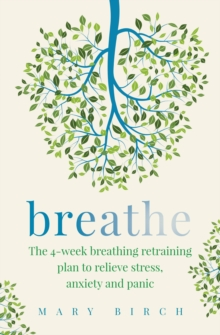 Breathe : The 4-week breathing retraining plan to relieve stress, anxiety and panic, EPUB eBook