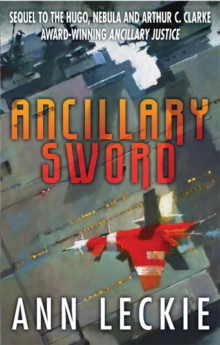 Ancillary Sword : SEQUEL TO THE HUGO, NEBULA AND ARTHUR C. CLARKE AWARD-WINNING ANCILLARY JUSTICE, Paperback Book