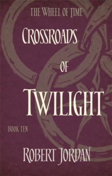 Crossroads Of Twilight : Book 10 of the Wheel of Time, Paperback / softback Book