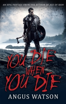 You Die When You Die : An Epic Fantasy from the Author of Age of Iron, Paperback Book