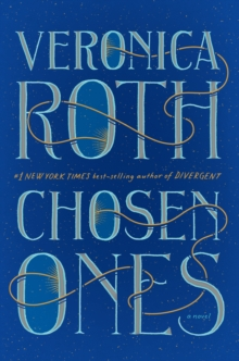 Chosen Ones : The new novel from NEW YORK TIMES best-selling author Veronica Roth, Hardback Book