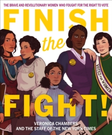 Finish the Fight! : The Brave and Revolutionary Women Who Fought for the Right to Vote, EPUB eBook