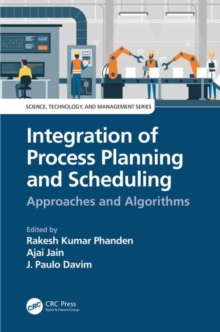Integration of Process Planning and Scheduling : Approaches and Algorithms, Hardback Book