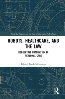 Artificial Intelligence, Healthcare and the Law : Regulating Automation in Personal Healthcare, Hardback Book