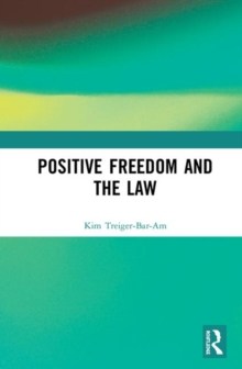 Positive Freedom and the Law, Hardback Book