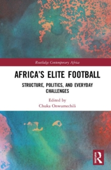 Africa's Elite Football : Structure, Politics, and Everyday Challenges, Hardback Book