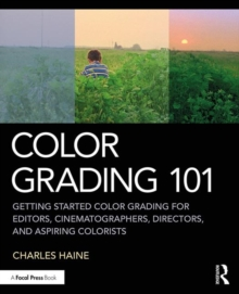 Color Grading 101 : Getting Started Color Grading for Editors, Cinematographers, Directors, and Aspiring Colorists, Paperback / softback Book