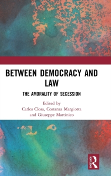 Between Democracy and Law : The Amorality of Secession, Hardback Book