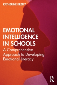 Emotional Intelligence in Schools : A Comprehensive Approach to Developing Emotional Literacy, Paperback / softback Book