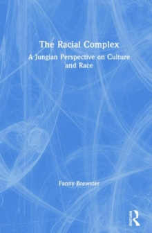 The Racial Complex : A Jungian Perspective on Culture and Race, Hardback Book