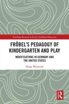 Froebel's Pedagogy of Kindergarten and Play : Modifications in Germany and the United States, Hardback Book