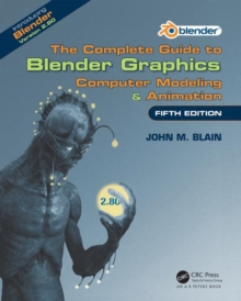 The Complete Guide to Blender Graphics : Computer Modeling & Animation, Fifth Edition, Paperback / softback Book