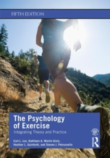 The Psychology of Exercise : Integrating Theory and Practice, Paperback / softback Book