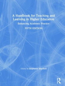 A Handbook for Teaching and Learning in Higher Education : Enhancing academic practice, Hardback Book