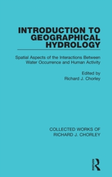Introduction to Geographical Hydrology : Spatial Aspects of the Interactions Between Water Occurrence and Human Activity, Hardback Book