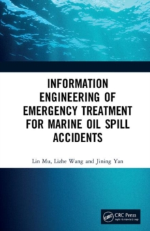 Information Engineering of Emergency Treatment for Marine Oil Spill Accidents, Hardback Book