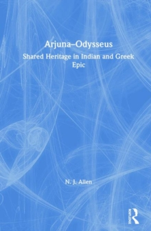 Arjuna-Odysseus : Shared Heritage in Indian and Greek Epic, Hardback Book