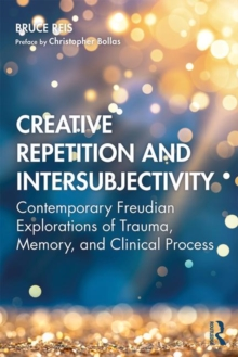 Creative Repetition and Intersubjectivity : Contemporary Freudian Explorations of Trauma, Memory, and Clinical Process, Paperback / softback Book