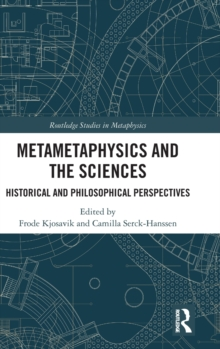 Metametaphysics and the Sciences : Historical and Philosophical Perspectives, Hardback Book