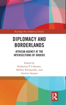 Diplomacy and Borderlands : African Agency at the Intersections of Orders, Hardback Book