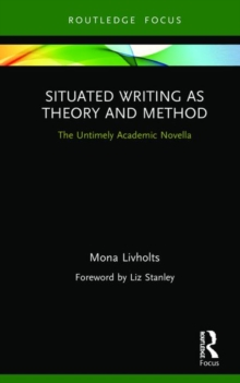 Situated Writing as Theory and Method : The Untimely Academic Novella, Hardback Book