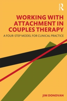 Working with Attachment in Couples Therapy : A Four-Step Model for Clinical Practice, Paperback / softback Book