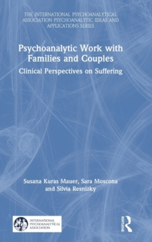 Psychoanalytic Work with Families and Couples : Clinical Perspectives on Suffering, Hardback Book