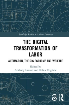 The Digital Transformation of Labor (Open Access) : Automation, the Gig Economy and Welfare, Hardback Book
