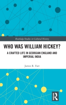 Who Was William Hickey? : A Crafted Life in Georgian England and Imperial India, Hardback Book