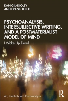 Psychoanalysis, Intersubjective Writing, and a Postmaterialist Model of Mind : I Woke Up Dead, Paperback / softback Book