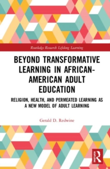 Beyond Transformative Learning in African-American Adult Education : Religion, Health, and Permeated Learning as a New Model of Adult Learning, Hardback Book