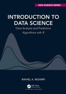 Introduction to Data Science : Data Analysis and Prediction Algorithms with R, Hardback Book