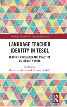 Language Teacher Identity in TESOL : Teacher Education and Practice as Identity Work, Hardback Book