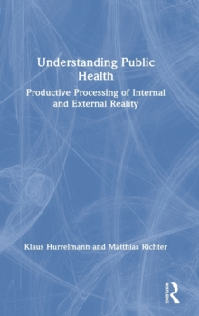Understanding Public Health : Productive Processing of Internal and External Reality, Hardback Book