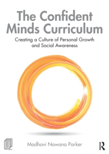 The Confident Minds Curriculum : Creating a Culture of Personal Growth and Social Awareness, Paperback / softback Book